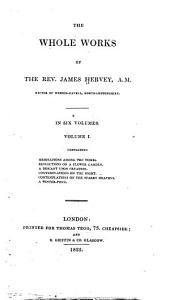 The Whole Works of the Rev. James Hervey: In Six Volumes, Volume 1