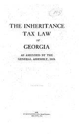The Inheritance Tax Law of Georgia: As Amended by the General Assembly, 1919