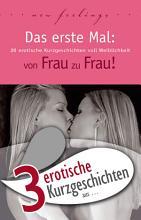 3 erotische Kurzgeschichten aus   Das erste Mal  von Frau zu Frau   PDF