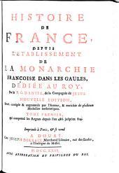 Histoire de France: depuis l'etablissement de la monarchie françoise dan les Gaules, dediée au Roy, Volume1