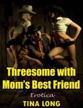 Threesome With Mom's Best Friend: Erotica