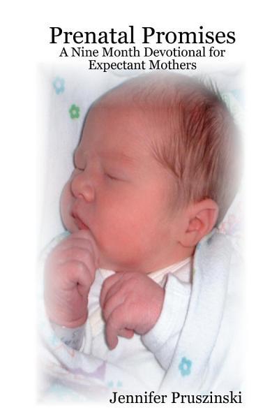 Prenatal Promises  A Nine Month Devotional for Expectant Mothers