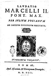 Laudatio Marcelli 2. pont. max. per Iulium Pogianum ad sacrum collegium recitata
