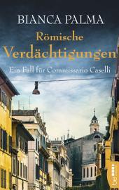 Römische Verdächtigungen: Ein Fall für Commissario Caselli