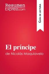 El príncipe de Nicolás Maquiavelo (Guía de lectura): Resumen y análisis completo