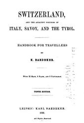 Switzerland: And the Adjacent Portions of Italy, Savoy, and the Tyrol : Handbook for Travellers
