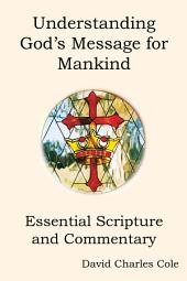Understanding Gods Message for Mankind: Essential Scripture and Commentary