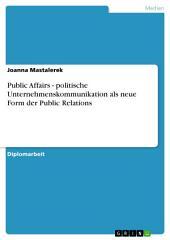 Public Affairs - politische Unternehmenskommunikation als neue Form der Public Relations