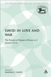 David in Love and War: The Pursuit of Pursuit of Power in 2 Samuel 10-12