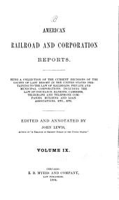 American Railroad and Corporation Reports: Being a Collection of the Current Decisions of the Courts of Last Resort in the United States Pertaining to Railroad and Corporation Law, Volume 9