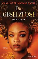 Wild Flower   Die Gesetzlose PDF