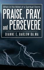 When in the Midst of a Spiritual Storm: Praise, Pray, and Persevere