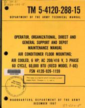 Operator, Organizational, Direct and General Support and Depot Maintenance Manual: Air Conditioner, Floor Mounting, Air Cooled, 6 HP, AC 208/416 V, 3 Phase, 60 Cycle, 60,000 BTU (Keco Model F-60), FSN 4120-926-1159