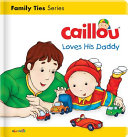 Caillou Loves His Daddy