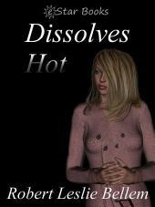 Dissolves Hot