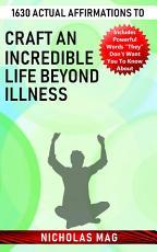 1630 Actual Affirmations to Craft an Incredible Life Beyond Illness PDF