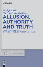 Allusion, Authority, and Truth: Critical Perspectives on Greek Poetic and Rhetorical Praxis