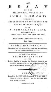 An Essay on the Malignant, Ulcerated Sore Throat: Containing Reflections on Its Causes and Fatal Effects in 1787 ...