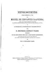 Nuevos documentos para ilustrar la vida de Miguel de Cervantes Saavedra: con algunas observaciones y artículos sobre la vida y obras del mismo autor, y las pruebas de la autenticidad de su verdadero retrato