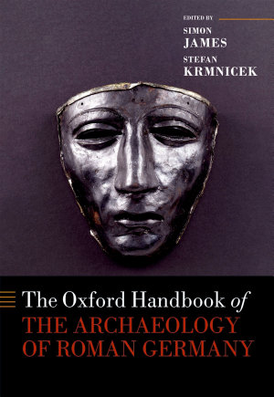 The Oxford Handbook of the Archaeology of Roman Germany PDF