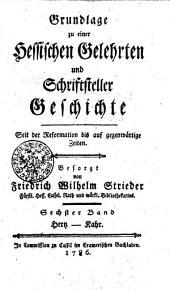 Grundlage zu einer Hessischen Gelehrten und Schriftsteller Geschichte seit der Reformation bis auf gegenwärtige Zeiten: Hertz - Kahr. Sechster Band, Band 6