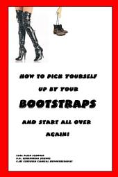 How to Pick Yourself Up By Your Bootstraps and Start All Over Again!
