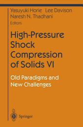 High-Pressure Shock Compression of Solids VI: Old Paradigms and New Challenges