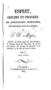 Esprit, origine et progrès des institutions judiciaires des principaux pays de l'Europe: Volume1