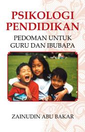Psikologi Pendidikan: Pedoman Untuk Guru dan Ibubapa