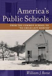 "America's Public Schools: From the Common School to ""No Child Left Behind"", Edition 2"