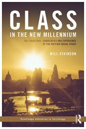 Class in the New Millennium: The Structure, Homologies and Experience of the British Social Space