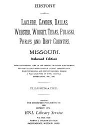 History of Laclede, Camden, Dallas, Webster, Wright, Texas, Pulaski, Phelps and Dent Counties, Missouri: From the Earliest Time to the Present, Including a Department Devoted to the Preservation of Sundry Personal, Business, Professional and Private Records; Besides a Valuable Fund of Notes, Original Observations, Etc., Etc