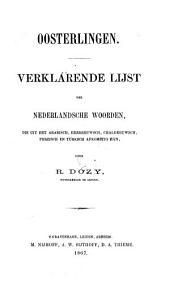 Oosterlingen. Verklarende lijst der Nederlandsche woorden, die uit het Arabisch, Hebreeuwsch, Chaldeeuwsch, Perzisch en Turksch afkomstig zijn