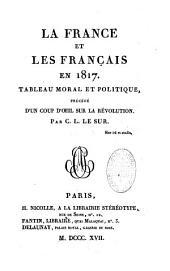 La France et les français en 1817, tableau moral et politique, précédé d'un coup d'oeil sur la Révolution