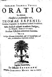 Oratio in orbitum Thom. Erpenii, oriental. linguarum in Acad. Leidensi professoris: accedit funebria carmina : item catalogus librorum orient. in bibliotheca Erpeniana
