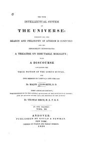 The True Intellectual System of the Universe: Wherein All the Reason and Philosophy of Atheism is Confuted, and Its Impossibility Demonstrated. A Treatise on Immutable Morality; with a Discourse Concerning the True Notion of the Lord's Supper: and Two Sermons on 1. John 2: 3, 4, and 1. Cor. 15: 27, Volume 2