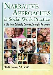 NARRATIVE APPROACHES IN SOCIAL WORK PRACTICE: A Life Span, Culturally Centered, Strengths Perspective