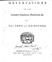 Observations on the Increased Population, Healthiness, &c. of the Town of Maidstone: Volume 3
