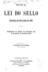 Nova lei do sello decretada em 29 de julho de 1899 e publicada no Diario do Governo em 4 de agosto do mesmo anno ...