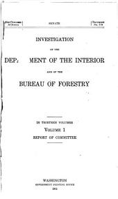 Investigation of the Department of the Interior and of the Bureau of Forestry: In Thirteen Volumes, Volumes 1-2