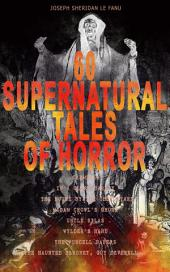 60 SUPERNATURAL TALES OF HORROR: Carmilla, In a Glass Darkly, The House by the Churchyard, Madam Crowl's Ghost, Uncle Silas, Wylder's Hand, The Purcell Papers, The Haunted Baronet, Guy Deverell…: Ultimate Collection of Ghostly Tales and Macabre Mystery Novels ALL in One Volume