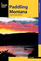 Paddling Montana: A Guide to the State's Best Rivers, Edition 3