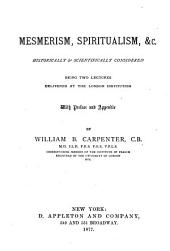Mesmerism, Spiritualism, &c., Historically & Scientifically Considered: Being Two Lectures Delivered at the London Institution : with Preface and Appendix