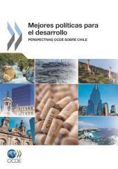 Mejores políticas para el desarrollo Perspectivas OCDE sobre Chile: Perspectivas OCDE sobre Chile