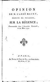Opinion de M. l'abbé Maury, député de Picardie, sur la régence