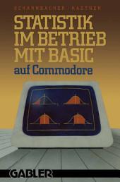 Statistik im Betrieb mit BASIC auf Commodore: — 45 vollständige Programme —