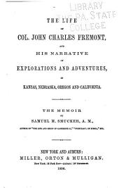 The Life of Col. John Charles Fremont, and His Narrative of Explorations and Adventures, in Kansas, Nebraska, Oregon and California: The Memoir