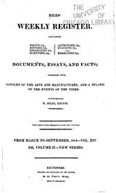 Niles' Weekly Register: Containing Political, Political, Historical, Geographical, Scientifical, Statistical, Economical, and Biographical Documents, Essays and Facts; Together with Notices of the Arts and Manufactures, and a Record of the Events of the Times ..., Volume 14