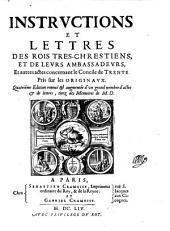 Instructions et lettres des rois tres-chrestiens, et de leurs ambassadeurs, et autres actes concernant le Concile de Trente ... 4. ed. (etc.)