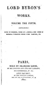 Works: Containing: Hours of idleness, poems by a minor; The curse of Minerva; Fugitive pieces; The vamyre, etc, Volume 5